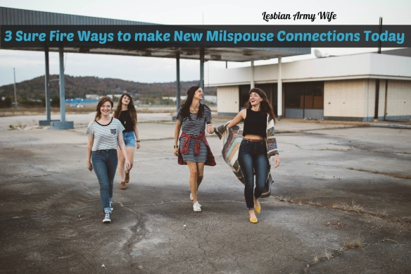 3 Sure Fire Ways to make New Milspouse Connections Today