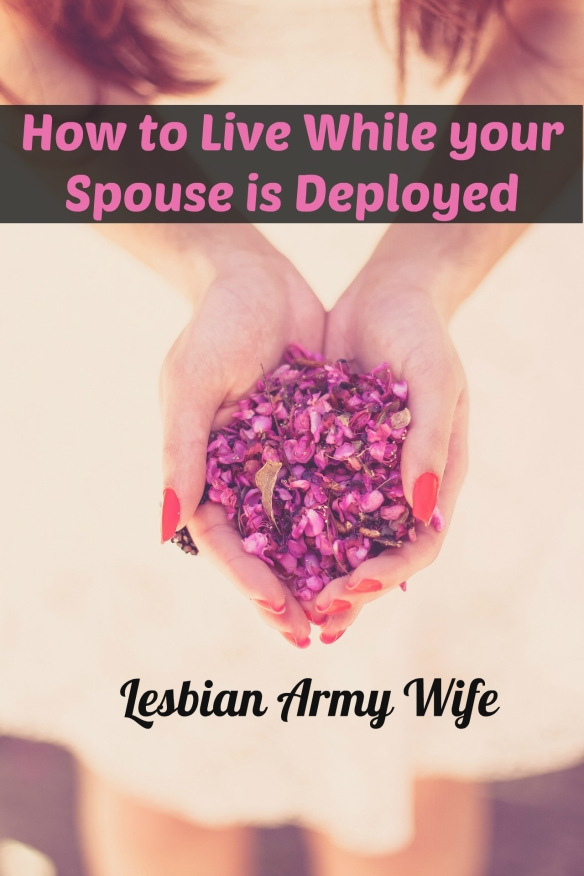 1 How to Live While your Spouse is Deployed 2